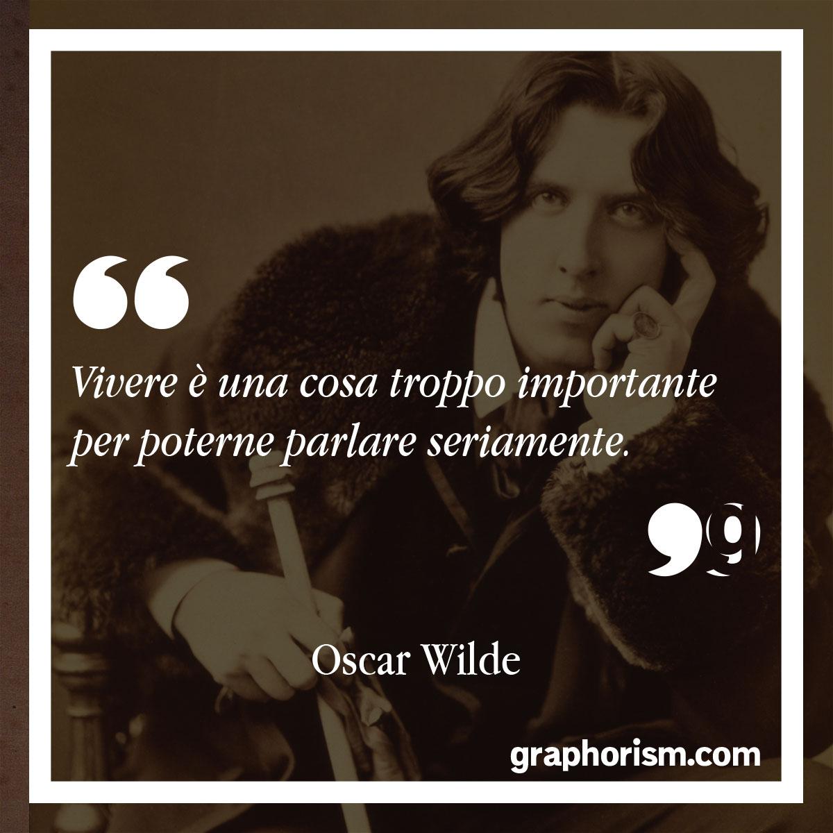 Oscar Wilde: Vivere è una cosa troppo importante per poterne parlare seriamente