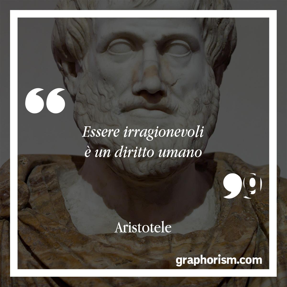 Aristotele: Essere irragionevoli è un diritto umano